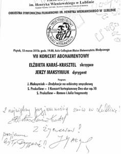 Wpis do księgi gości koncertu 13 marca 2015 roku w ramach Międzynarodowego Festiwalu Braci WieniawskichElżbiety Karaś-Krasztel – pianistki, solistki koncertu oraz Jerzego Maksymiuka – dyrygenta koncertu.